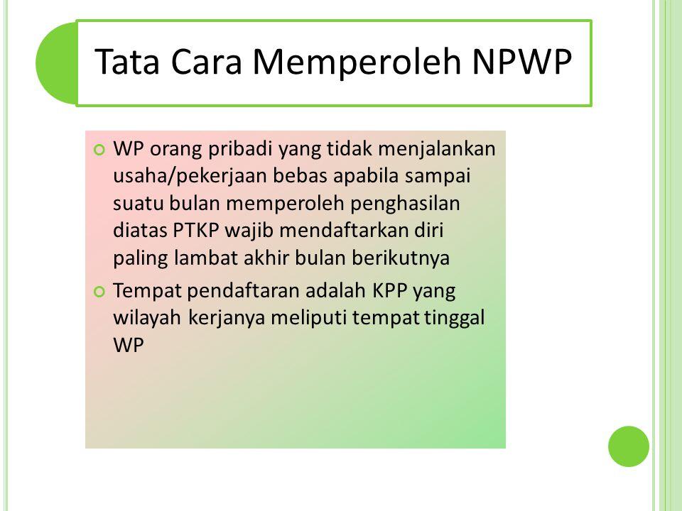 Tata Cara Memperoleh NPWP WP orang pribadi yang tidak menjalankan usaha/pekerjaan bebas apabila sampai suatu bulan memperoleh penghasilan diatas PTKP