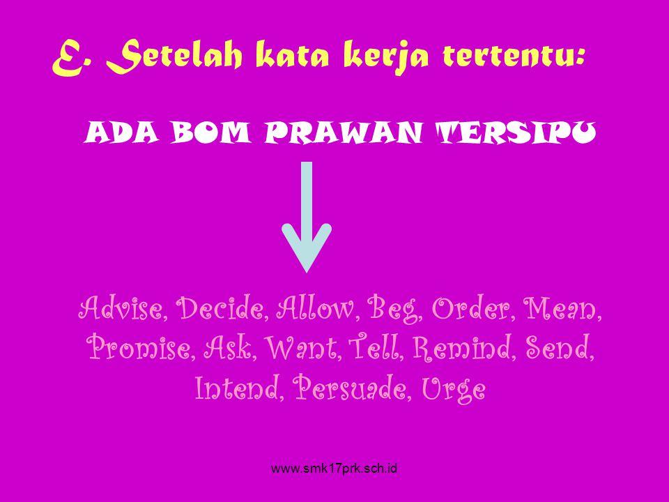 E. Setelah kata kerja tertentu: ADA BOM PRAWAN TERSIPU Advise, Decide, Allow, Beg, Order, Mean, Promise, Ask, Want, Tell, Remind, Send, Intend, Persua