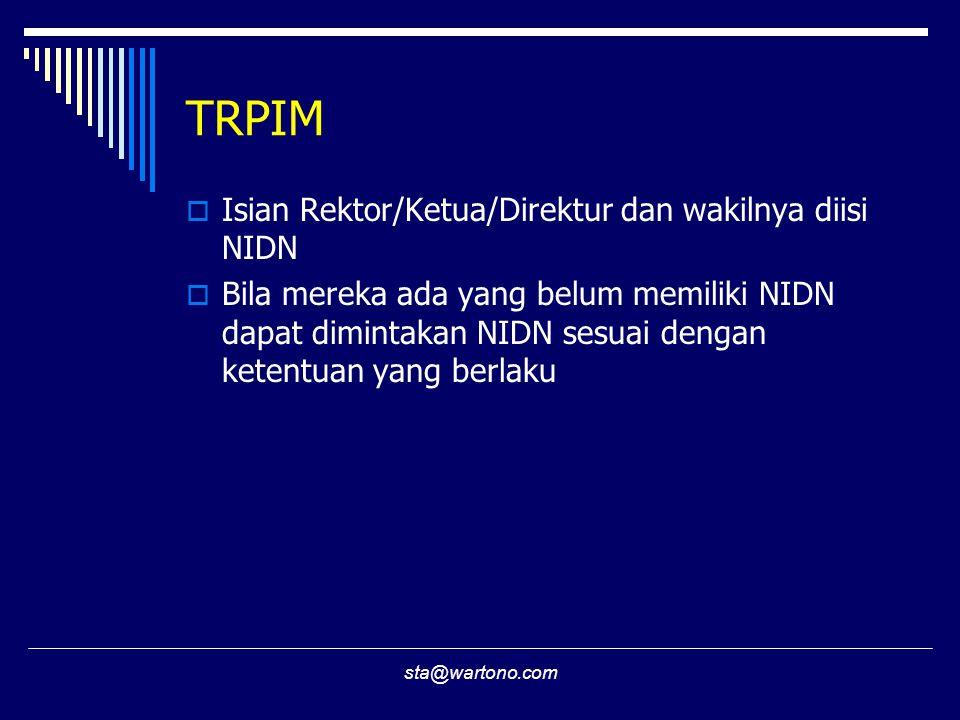 sta@wartono.com TRPIM  Isian Rektor/Ketua/Direktur dan wakilnya diisi NIDN  Bila mereka ada yang belum memiliki NIDN dapat dimintakan NIDN sesuai dengan ketentuan yang berlaku