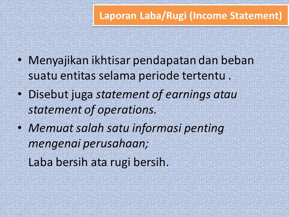 • Menyajikan ikhtisar pendapatan dan beban suatu entitas selama periode tertentu.