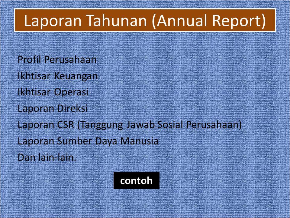 Laporan Tahunan (Annual Report) Profil Perusahaan Ikhtisar Keuangan Ikhtisar Operasi Laporan Direksi Laporan CSR (Tanggung Jawab Sosial Perusahaan) Laporan Sumber Daya Manusia Dan lain-lain.