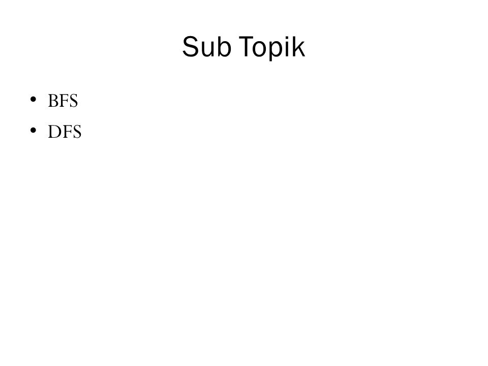 Sub Topik • BFS • DFS
