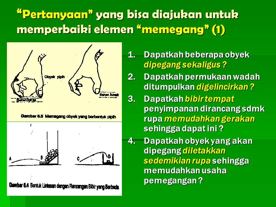 3. Gerakan memegang (Grasp) Gerakan ini biasanya didahului oleh gerakan menjangkau dan dilanjutkan dengn gerakan membawa Therblig ini merupakan gerak