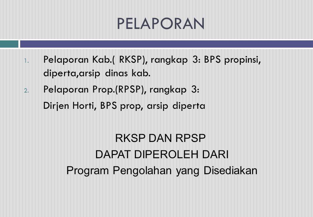 PELAPORAN 1.Pelaporan Kab.( RKSP), rangkap 3: BPS propinsi, diperta,arsip dinas kab.