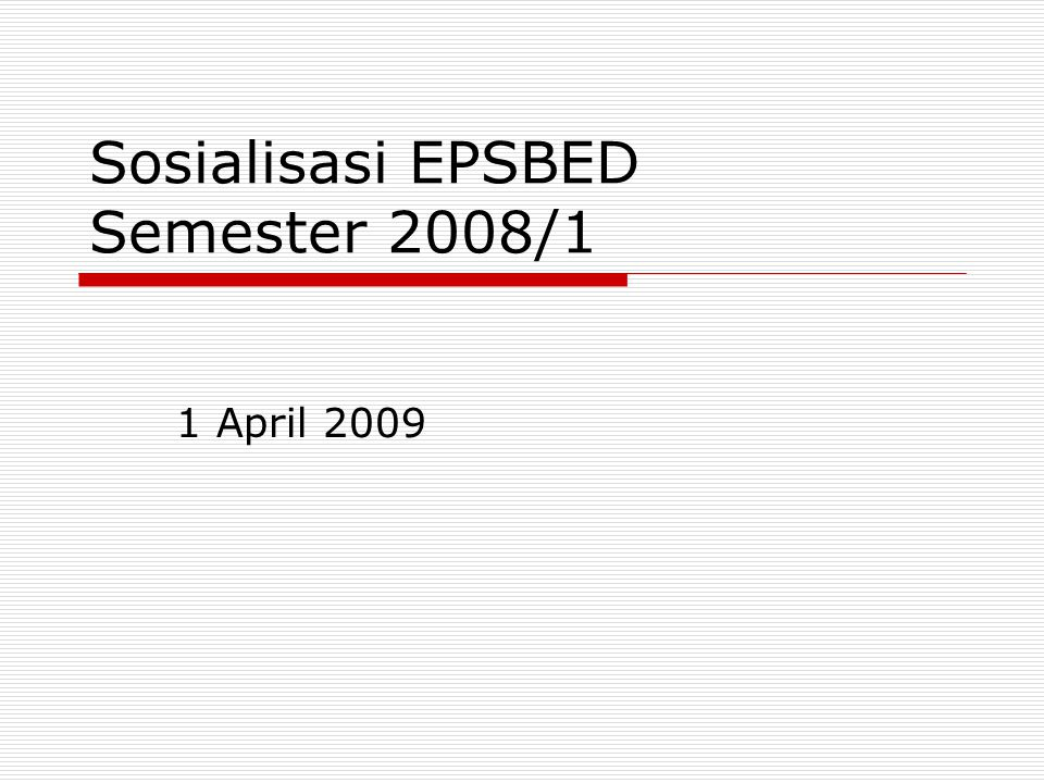 Sosialisasi EPSBED Semester 2008/1 1 April 2009