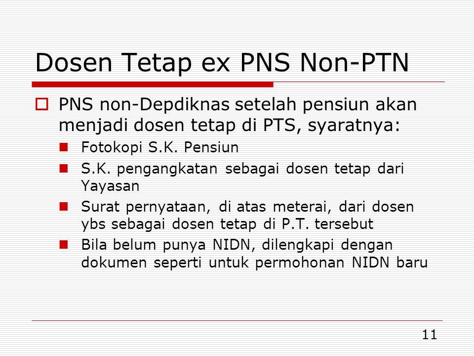 11 Dosen Tetap ex PNS Non-PTN  PNS non-Depdiknas setelah pensiun akan menjadi dosen tetap di PTS, syaratnya:  Fotokopi S.K.