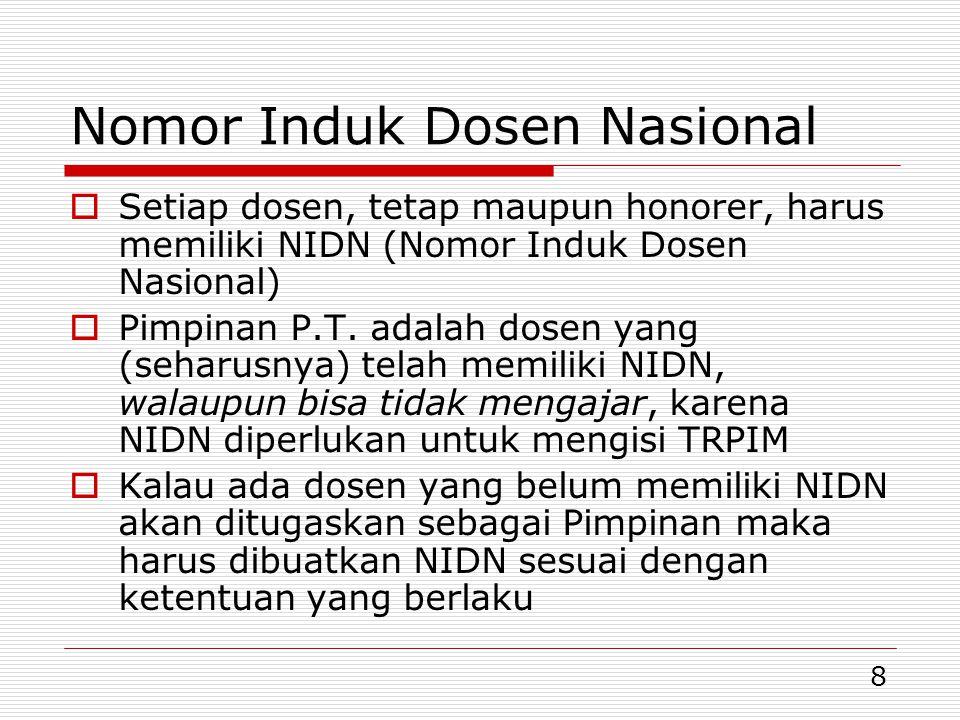 8 Nomor Induk Dosen Nasional  Setiap dosen, tetap maupun honorer, harus memiliki NIDN (Nomor Induk Dosen Nasional)  Pimpinan P.T.