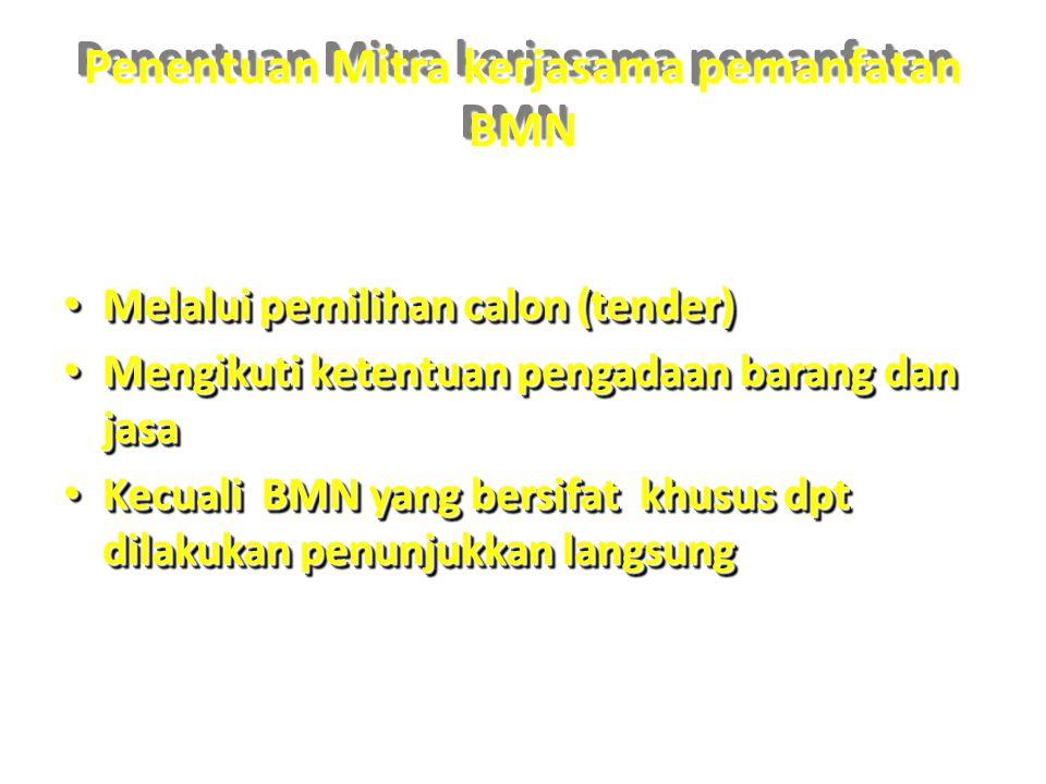 Penentuan Mitra kerjasama pemanfatan BMN • Melalui pemilihan calon (tender) • Mengikuti ketentuan pengadaan barang dan jasa • Kecuali BMN yang bersifa