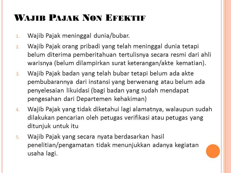 W AJIB P AJAK N ON E FEKTIF 1. Wajib Pajak meninggal dunia/bubar. 2. Wajib Pajak orang pribadi yang telah meninggal dunia tetapi belum diterima pember