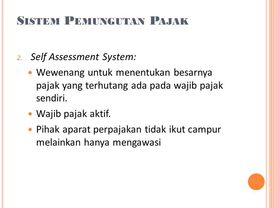S ISTEM P EMUNGUTAN P AJAK 2. Self Assessment System:  Wewenang untuk menentukan besarnya pajak yang terhutang ada pada wajib pajak sendiri.  Wajib