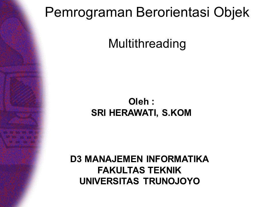 Pemrograman Berorientasi Objek Multithreading Oleh : SRI HERAWATI, S.KOM D3 MANAJEMEN INFORMATIKA FAKULTAS TEKNIK UNIVERSITAS TRUNOJOYO