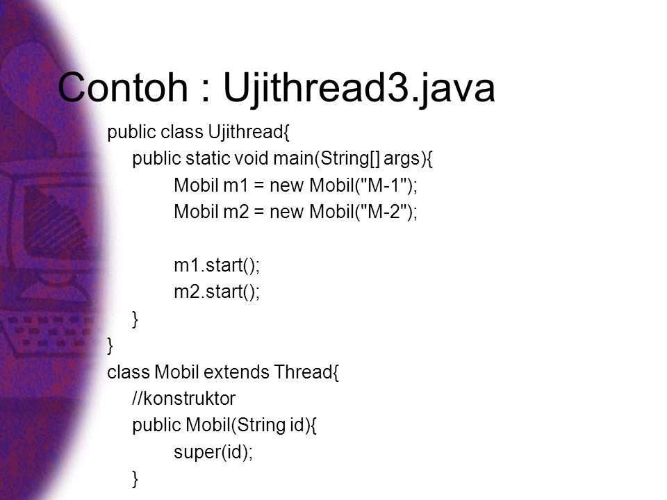 Contoh : Ujithread3.java public class Ujithread{ public static void main(String[] args){ Mobil m1 = new Mobil(