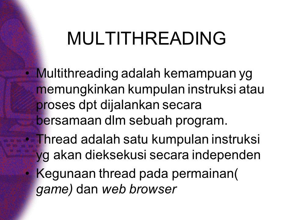 MULTITHREADING •Multithreading adalah kemampuan yg memungkinkan kumpulan instruksi atau proses dpt dijalankan secara bersamaan dlm sebuah program.