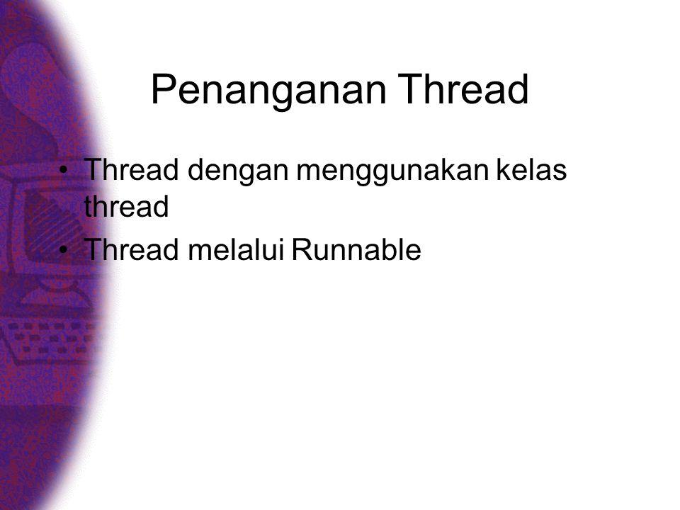 Penanganan Thread •Thread dengan menggunakan kelas thread •Thread melalui Runnable