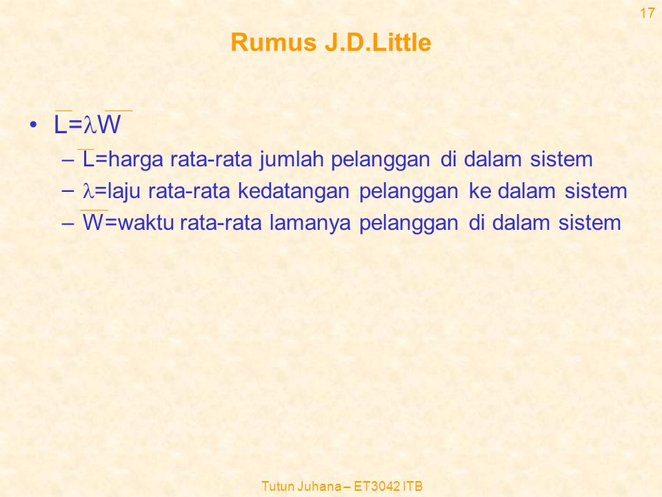 Tutun Juhana – ET3042 ITB 16 •Markov property (2) –Maka peluang bersyarat bahwa fenomena terus berlangsung selama perioda t, bila diketahui (dengan sy