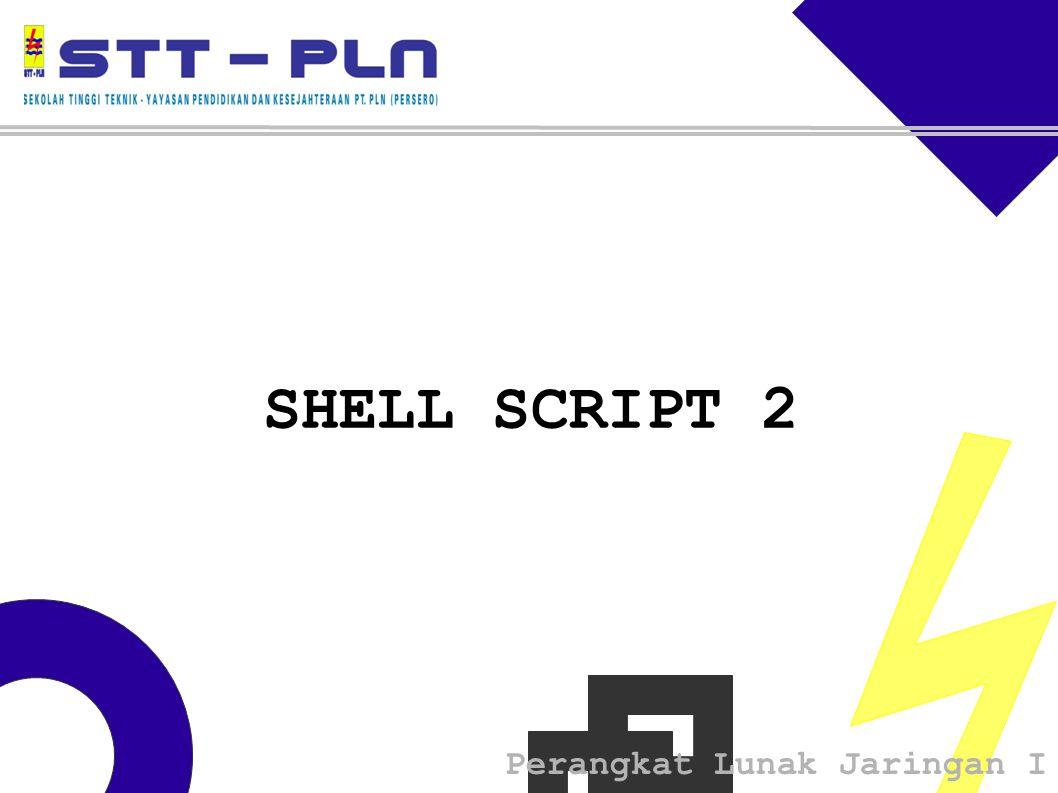 Perangkat Lunak Jaringan I SHELL SCRIPT 2