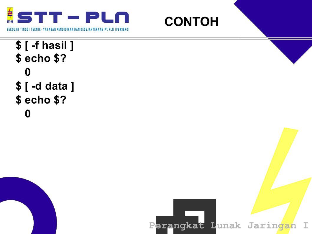 Perangkat Lunak Jaringan I CONTOH $ [ -f hasil ] $ echo $ 0 $ [ -d data ] $ echo $ 0