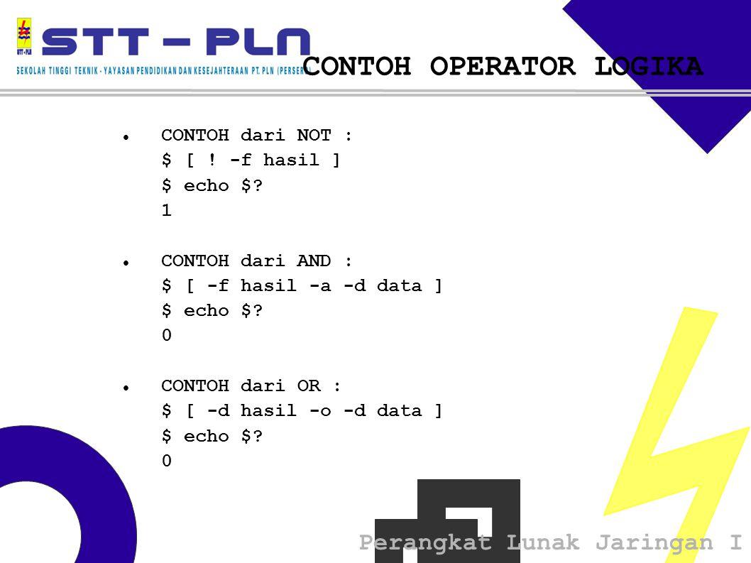 Perangkat Lunak Jaringan I CONTOH OPERATOR LOGIKA  CONTOH dari NOT : $ [ .