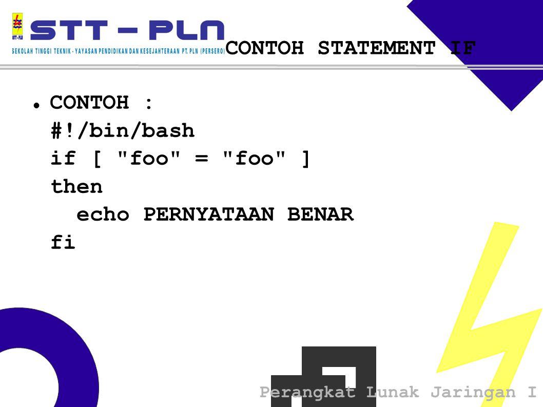 Perangkat Lunak Jaringan I CONTOH STATEMENT IF  CONTOH : #!/bin/bash if [