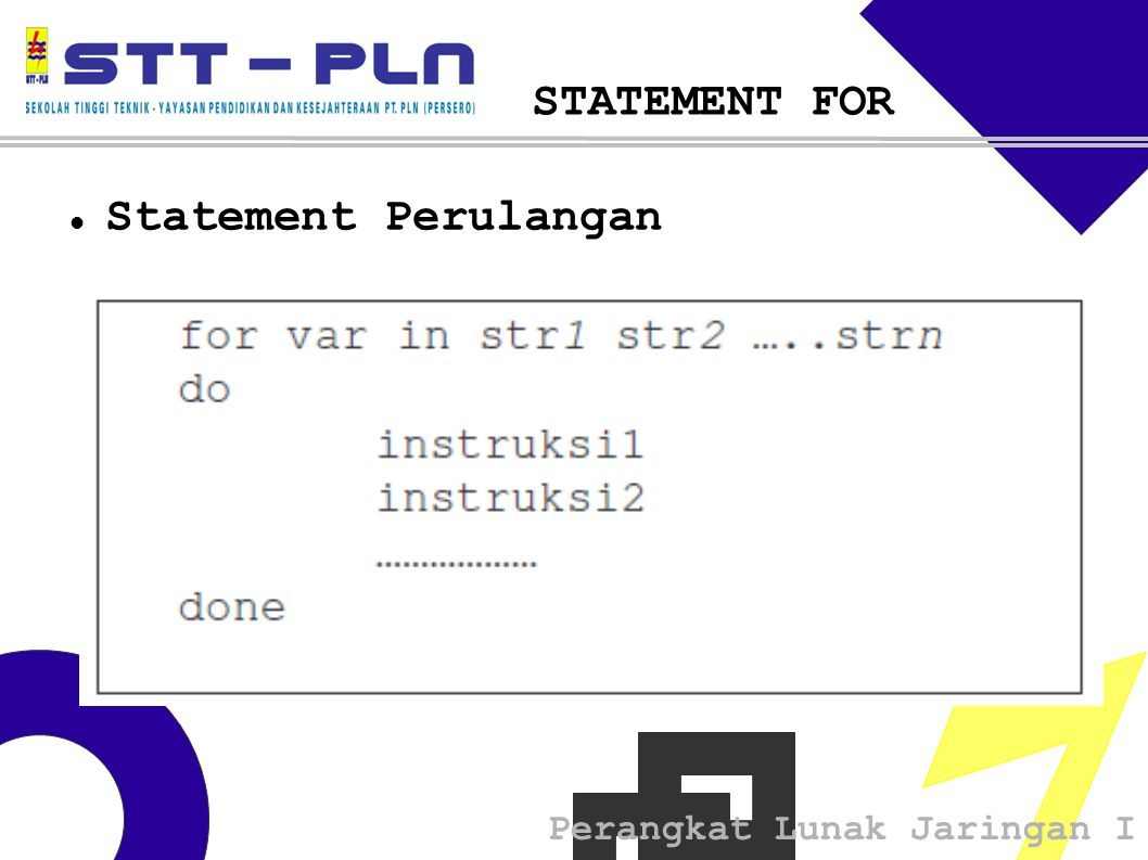 Perangkat Lunak Jaringan I STATEMENT FOR  Statement Perulangan