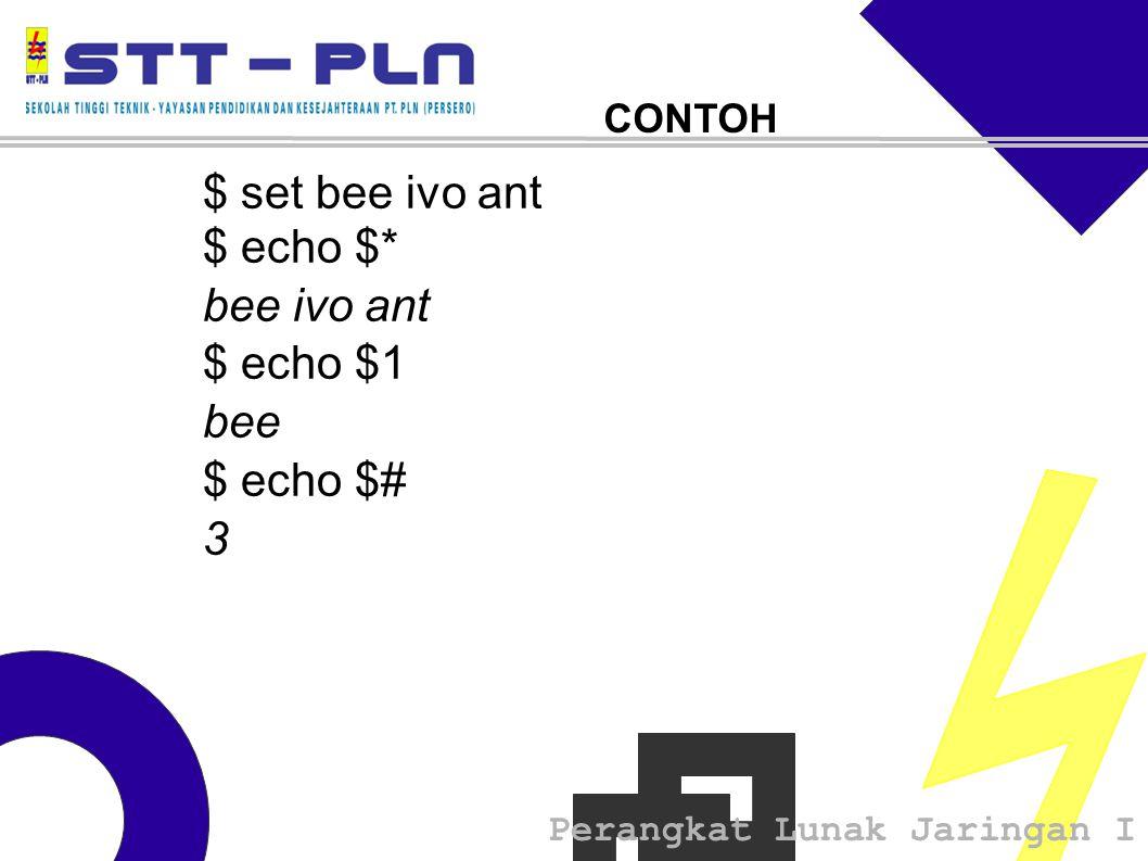 Perangkat Lunak Jaringan I CONTOH $ set bee ivo ant $ echo $* bee ivo ant $ echo $1 bee $ echo $# 3
