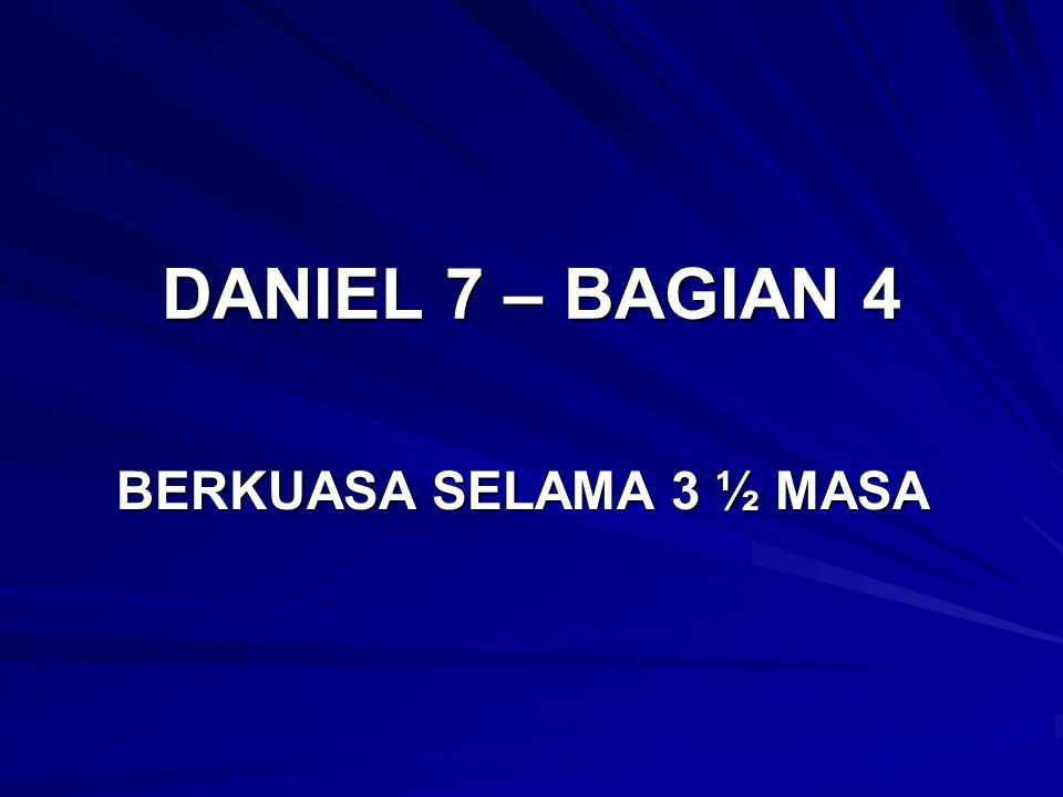DANIEL 7 – BAGIAN 4 BERKUASA SELAMA 3 ½ MASA