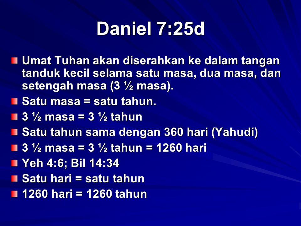 Daniel 7:25d Umat Tuhan akan diserahkan ke dalam tangan tanduk kecil selama satu masa, dua masa, dan setengah masa (3 ½ masa).