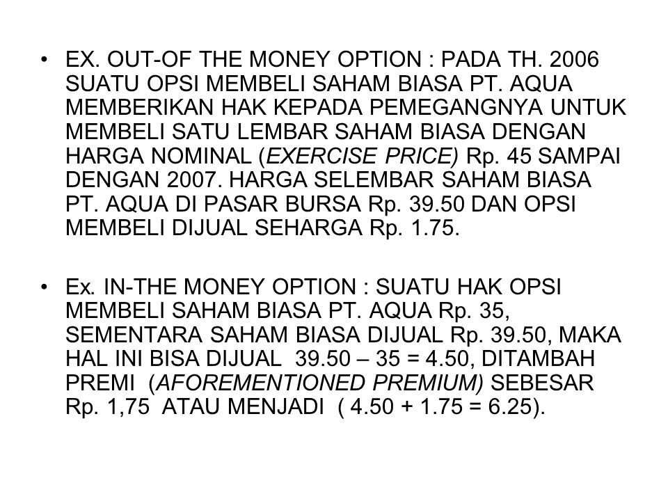 •EX.OUT-OF THE MONEY OPTION : PADA TH. 2006 SUATU OPSI MEMBELI SAHAM BIASA PT.