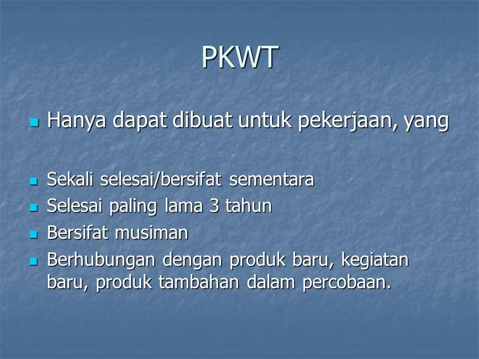 PKWT  Hanya dapat dibuat untuk pekerjaan, yang  Sekali selesai/bersifat sementara  Selesai paling lama 3 tahun  Bersifat musiman  Berhubungan den