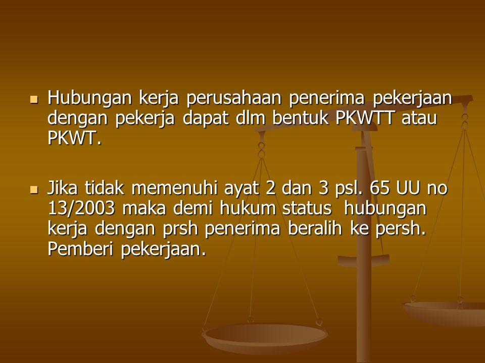  Hubungan kerja perusahaan penerima pekerjaan dengan pekerja dapat dlm bentuk PKWTT atau PKWT.  Jika tidak memenuhi ayat 2 dan 3 psl. 65 UU no 13/20