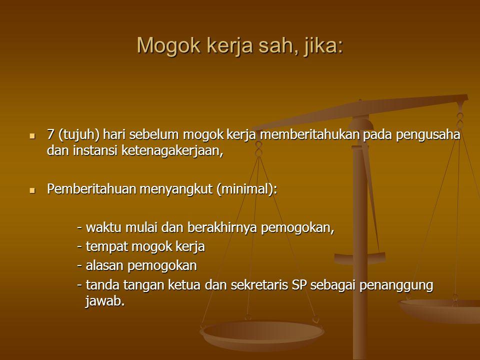 Mogok kerja sah, jika:  7 (tujuh) hari sebelum mogok kerja memberitahukan pada pengusaha dan instansi ketenagakerjaan,  Pemberitahuan menyangkut (mi