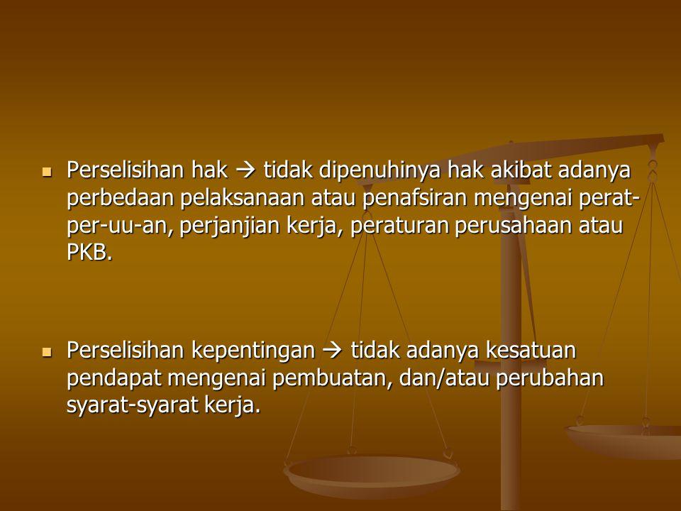  Perselisihan hak  tidak dipenuhinya hak akibat adanya perbedaan pelaksanaan atau penafsiran mengenai perat- per-uu-an, perjanjian kerja, peraturan