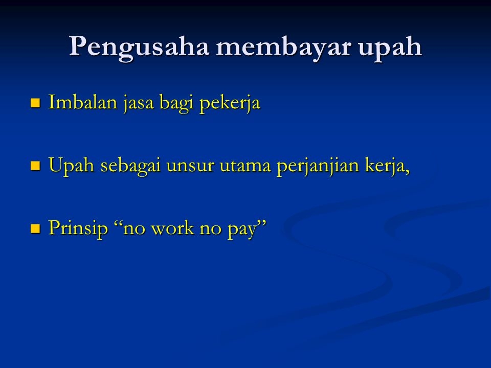 "Pengusaha membayar upah IIIImbalan jasa bagi pekerja UUUUpah sebagai unsur utama perjanjian kerja, PPPPrinsip ""no work no pay"""
