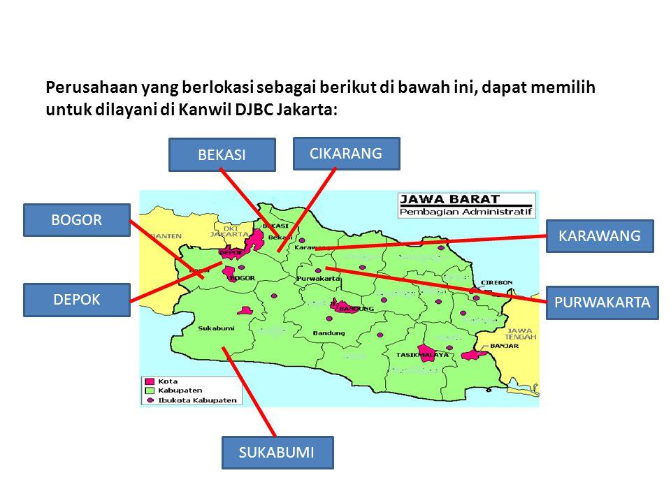 Perusahaan yang berlokasi sebagai berikut di bawah ini, dapat memilih untuk dilayani di Kanwil DJBC Jakarta: BOGOR DEPOK BEKASI CIKARANG KARAWANG PURW