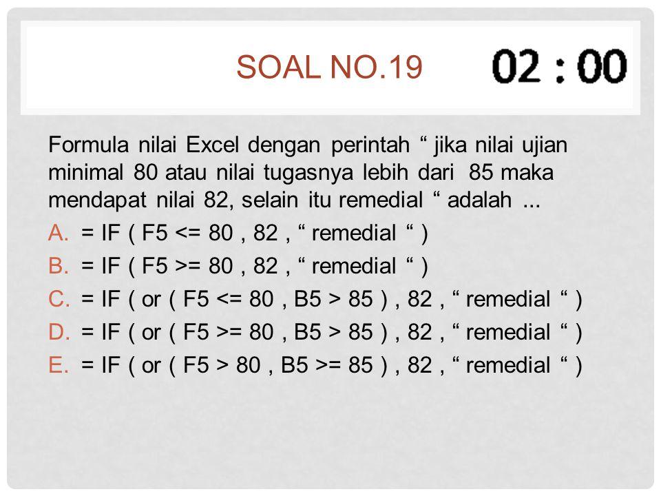 """SOAL NO.19 Formula nilai Excel dengan perintah """" jika nilai ujian minimal 80 atau nilai tugasnya lebih dari 85 maka mendapat nilai 82, selain itu reme"""