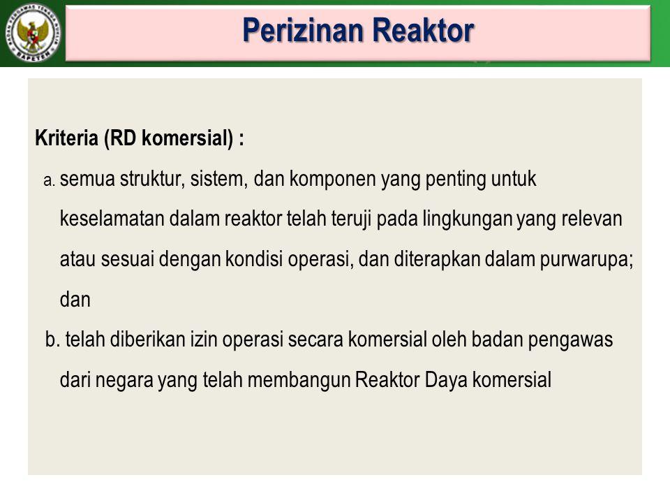 Perizinan Reaktor Kriteria (RD komersial) : a. semua struktur, sistem, dan komponen yang penting untuk keselamatan dalam reaktor telah teruji pada lin