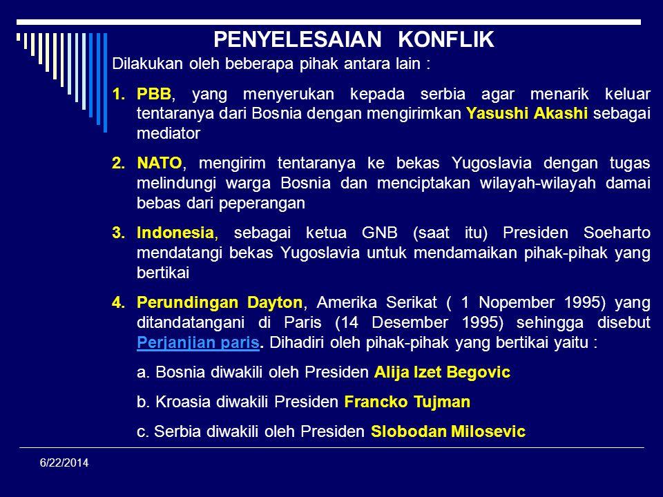 6/22/2014 Negara-negara yang memerdekakan diri Kroasia ( 25 Juli 1991) Slovenia (25 Juli 1991) Bosnia Herzegovina ( Februari 1992) Back