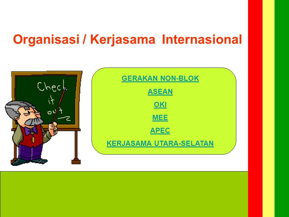 6/22/2014 Organisasi – Kerjasama Internasional G N B APEC O K I ASEAN M E E Utara-Selatan