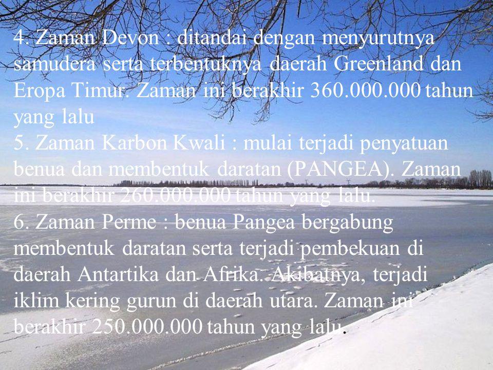 2. Masa Paleozoikum Masa paleozoikum terbagi atas 6 zaman : 1.Zaman Kambrium : bumi masih berbentuk lautan dan sebuah daratan yang disebut GONDWANA. G