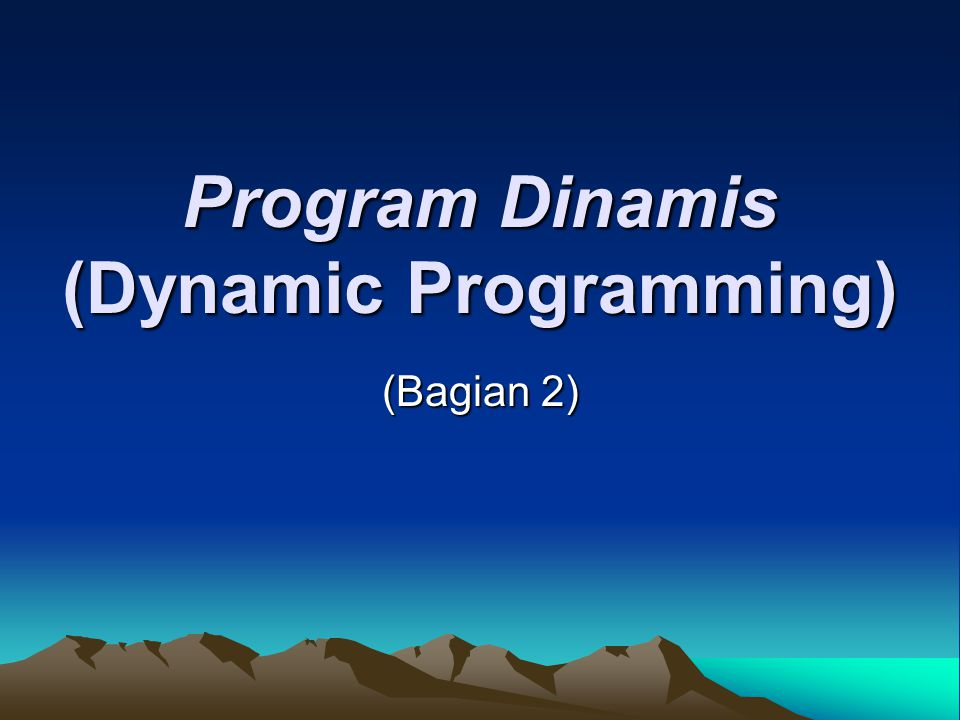 Program Dinamis (Dynamic Programming) (Bagian 2)