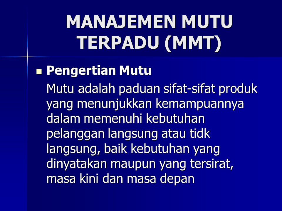 MANAJEMEN MUTU TERPADU (MMT)  Pengertian Mutu Mutu adalah paduan sifat-sifat produk yang menunjukkan kemampuannya dalam memenuhi kebutuhan pelanggan