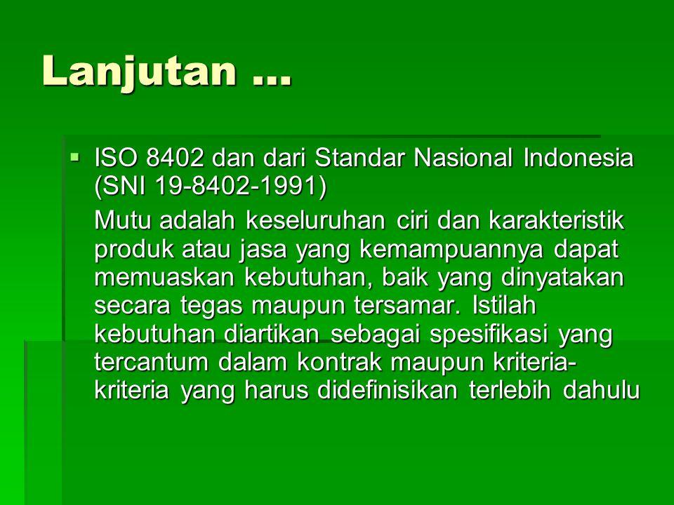 Lanjutan … IIIISO 8402 dan dari Standar Nasional Indonesia (SNI 19-8402-1991) Mutu adalah keseluruhan ciri dan karakteristik produk atau jasa yang