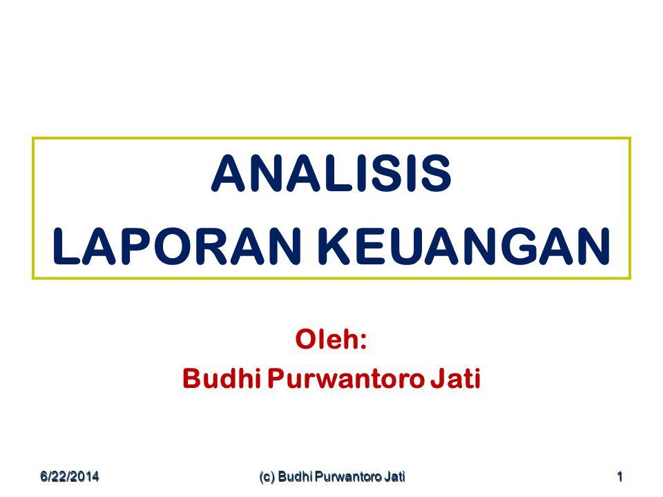 6/22/2014(c) Budhi Purwantoro Jati1 ANALISIS LAPORAN KEUANGAN Oleh: Budhi Purwantoro Jati