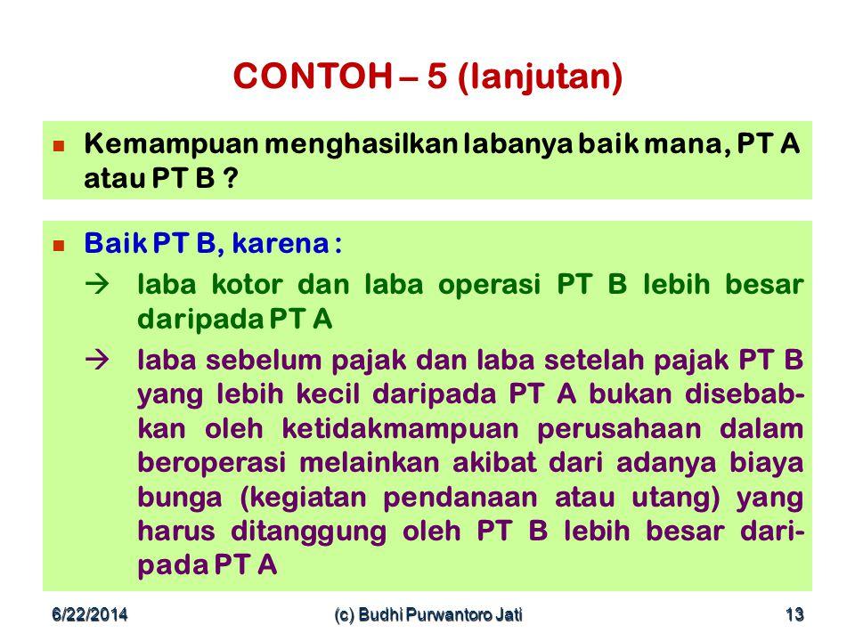 6/22/2014(c) Budhi Purwantoro Jati13 CONTOH – 5 (lanjutan)  Kemampuan menghasilkan labanya baik mana, PT A atau PT B .