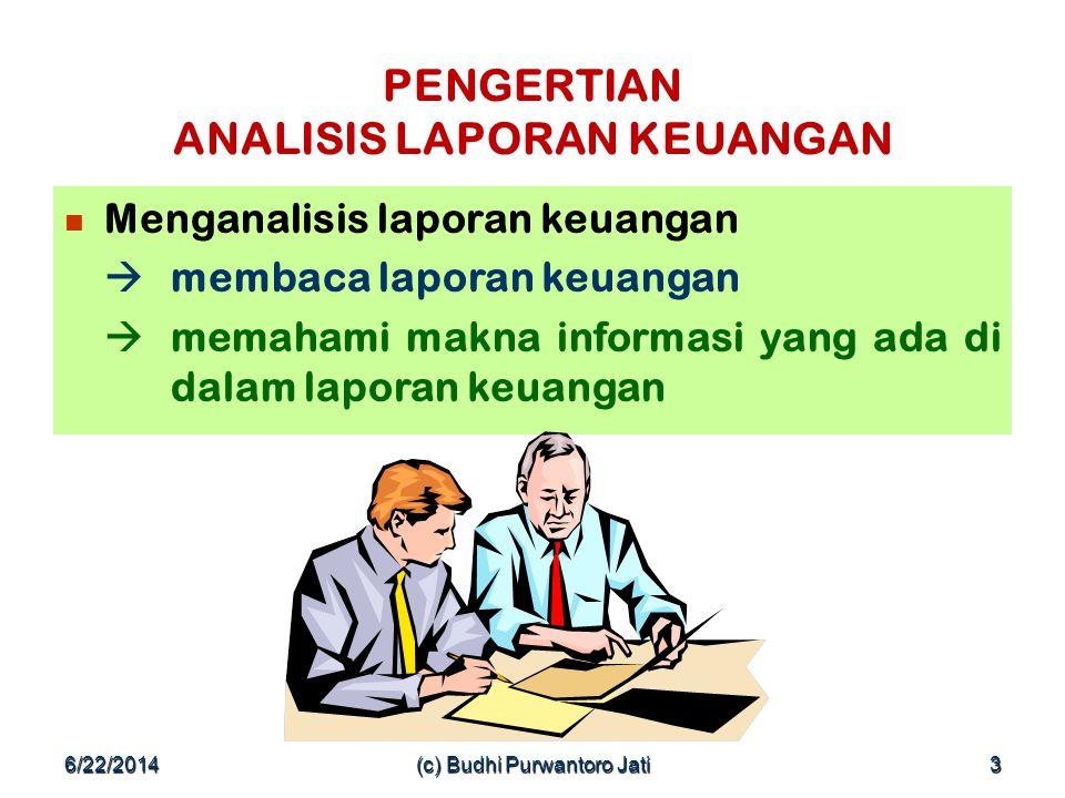 6/22/2014(c) Budhi Purwantoro Jati3 PENGERTIAN ANALISIS LAPORAN KEUANGAN  Menganalisis laporan keuangan  membaca laporan keuangan  memahami makna informasi yang ada di dalam laporan keuangan