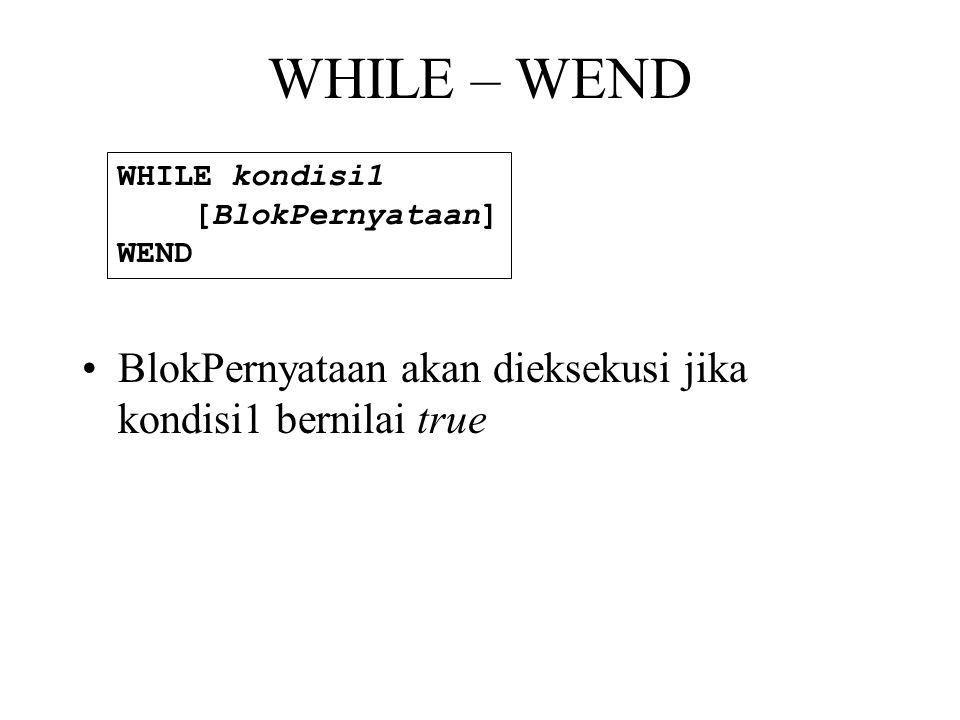 WHILE – WEND •BlokPernyataan akan dieksekusi jika kondisi1 bernilai true WHILE kondisi1 [BlokPernyataan] WEND