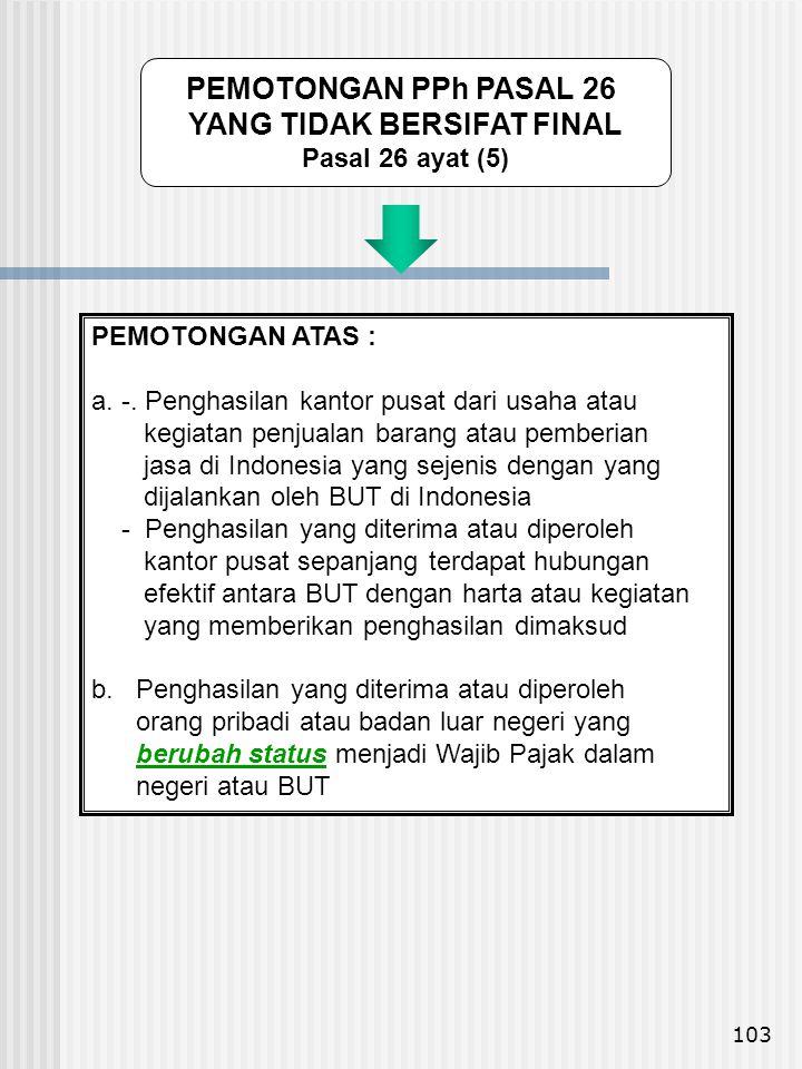 103 PEMOTONGAN ATAS : a. -. Penghasilan kantor pusat dari usaha atau kegiatan penjualan barang atau pemberian jasa di Indonesia yang sejenis dengan ya
