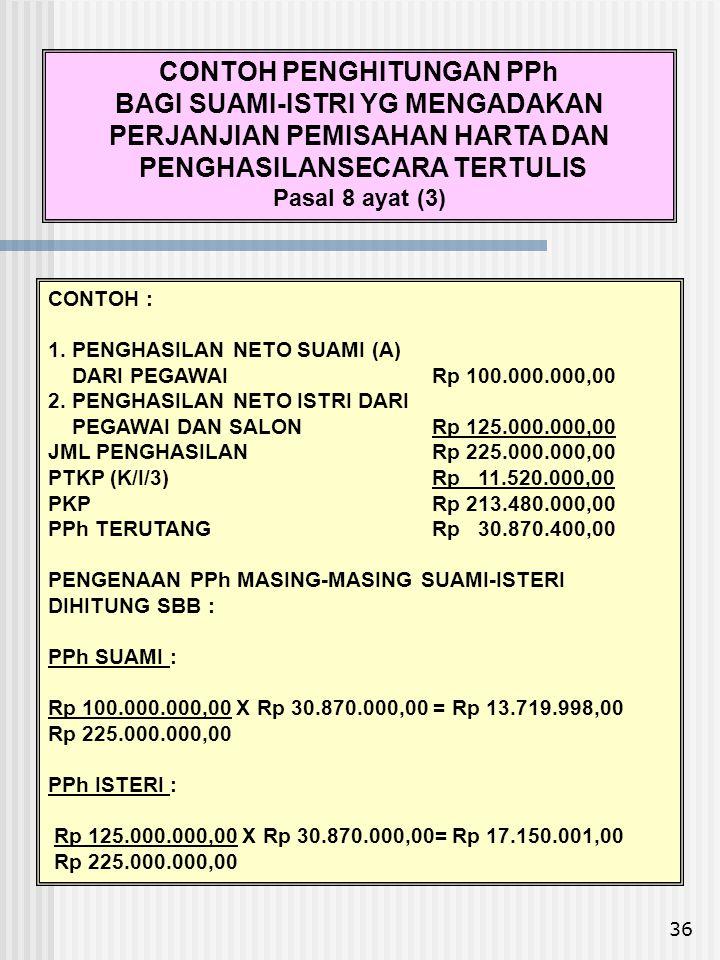 36 CONTOH : 1. PENGHASILAN NETO SUAMI (A) DARI PEGAWAI Rp 100.000.000,00 2. PENGHASILAN NETO ISTRI DARI PEGAWAI DAN SALON Rp 125.000.000,00 JML PENGHA