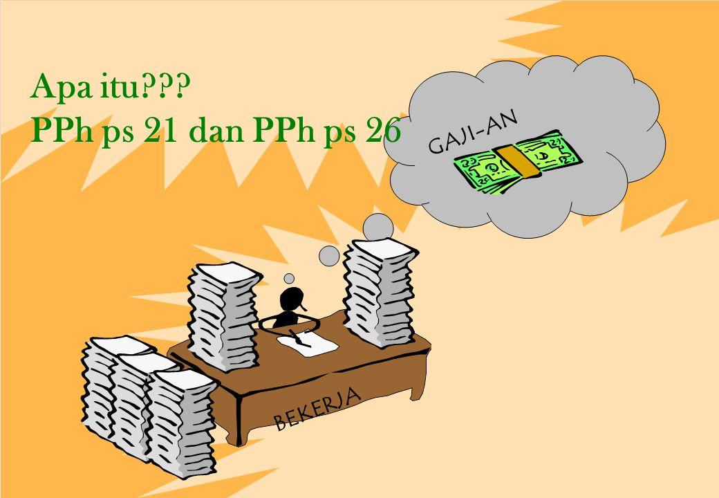 PPh ps 21 dan PPh ps 26 subyek pajak : Yang Dikenakan Pemotongan Pajak Penghasilan Pemberi Kerja Pemotong Pajak PPh 21 & PPh 26 Penerima Penghasilan