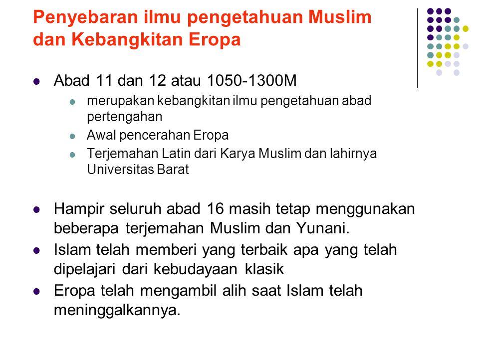 Penyebaran ilmu pengetahuan Muslim dan Kebangkitan Eropa  Abad 11 dan 12 atau 1050-1300M  merupakan kebangkitan ilmu pengetahuan abad pertengahan 
